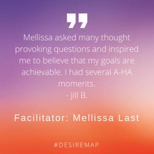 TESTIMONIAL: Mellissa asked many thought provoking questions and inspired me to believe that my goals are achievable. I had several A-HA moments.