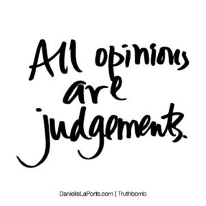 #Truthbomb - All opinions are judgements.