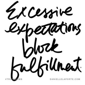 #Truthbomb - Excessive expectations block fulfillment