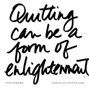 #Truthbomb - Quitting can be a form of englightenment