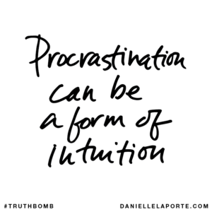 Danielle LaPorte Truthbomb: Procrastination can be a form of intuition | mclconsulting.ca
