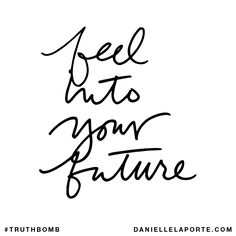 Danielle LaPorte Truthbomb: Feel into your Future. The Desire Map + Vision Board workshop.